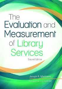 The Evaluation and Measurement of Library Services  2nd Edition