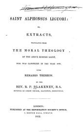 Saint Alphonsus Liguori, or, Extracts, translated from the Moral theology of the above Romish saint ...