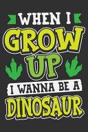 When I Grow Up I Wanna Be a Dinosaur