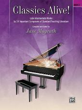 Classics Alive!, Book 3: Late Intermediate Works by 13 Important Composers of Standard Teaching Literature
