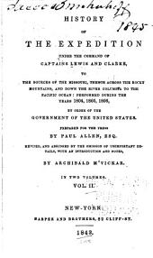 History of the Expedition Under the Command of Captains Lewis and Clarke [sic], to the Sources of the Missouri, Thence Across the Rocky Mountains, and Down the River Columbia to the Pacific Ocean: Performed During the Years 1804, 1805, 1806, by Order of the Government of the United States, Volume 2