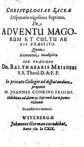 Christologias Sacrae Disputatio vigesima Septima, De Adventu Magorum Et Cultu Ab Eis Praestito