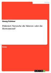 Präferiert Nietzsche die Sklaven- oder die Herrenmoral?