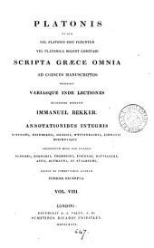 Platonis et quæ vel Platonis esse feruntur vel Platonica solent comitari scripta Græce omnia ... recens. variasque inde lectiones enotavit 1. Bekker: Volume 8