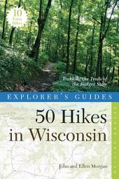 Explorer's Guide 50 Hikes in Wisconsin: Trekking the Trails of the Badger State (Second Edition): Edition 2