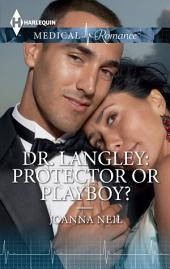 Dr. Langley: Protector or Playboy?