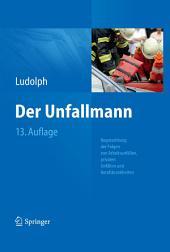 Der Unfallmann: Begutachtung der Folgen von Arbeitsunfällen, privaten Unfällen und Berufskrankheiten, Ausgabe 13