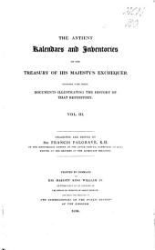 The Antient Kalendars and Inventories of the Treasury of His Majesty's Exchequer: Together with Other Documents Illustrating the History of that Repository, Volume 3