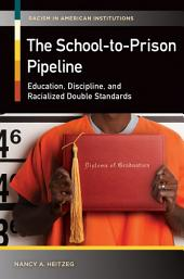 The School-to-Prison Pipeline: Education, Discipline, and Racialized Double Standards: Education, Discipline, and Racialized Double Standards