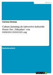 """Culture Jamming als subversive kulturelle Praxis. Der """"Nikeplatz"""" von 0100101110101101.org"""