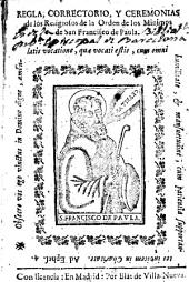 Regla, correctorio y ceremonias de los religiosos de la Orden de los Minimos de San Francisco de Paula