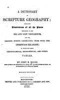 A Dictionary of Scripture Geography  Containing Illustrations of All the Places Mentioned in the Old and New Testaments and the Leading Events Connecting Them Eith the Christian PDF