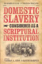 Domestic Slavery Considered as a Scriptural Institution