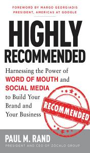 Highly Recommended  Harnessing the Power of Word of Mouth and Social Media to Build Your Brand and Your Business PDF
