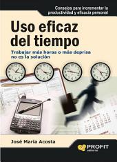Uso eficaz del tiempo: Trabajar más horas o más deprisa no es la solución