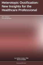 Heterotopic Ossification: New Insights for the Healthcare Professional: 2011 Edition
