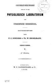 Onderzoekingen gedaan in het Physiologisch-Laboratorium der Utretsche hoogeschool: Volume 5