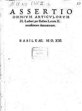 Assertio Omnium Articulorum M. Lutheri, per Bullam Leonis X. novissimam damnatorum