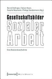 Gesellschaftsbilder Sozialer Arbeit: Eine Bestandsaufnahme