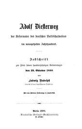 Adolf Diesterweg: der Reformator des deutschen Volksschulwesens im neunzehnten Jahrhundert. Festschrift zur Feier seines Hundertjährigen Geburtstages den 29. Oktober 1890