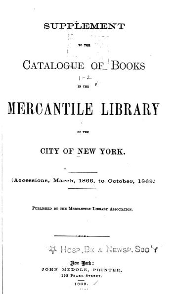 Download Second Supplement to the Catalogue of Books in the Mercantile Library of the City of New York Book