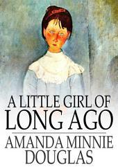 A Little Girl of Long Ago: Or, Hannah Ann