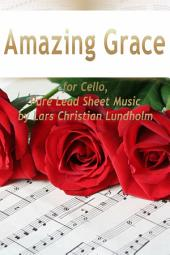 Amazing Grace for Cello, Pure Lead Sheet Music by Lars Christian Lundholm