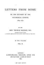 Letters from Rome on the Occasion of the Œcumenical Council, 1869-1870: Volume 2
