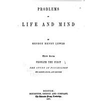 Problems of Life and Mind: Third Series; Problem the First. The Study of Psychology, Its Object, Scope, and Method