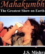 Mahakumbh, the Greatest Show on Earth