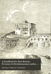 A Handbook for East-Bourne, Pevensey & Herstmonceaux Castles, Wilmington Priory, Mmichelham Priory, Beachy Head, Hailsham, and the Neighbourhood: Alphabetical Directory of Private Residents and Book of Reference for Everybody