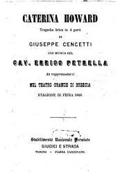 Caterina Howard: tragedia lirica in 4 parti : da rappresentarsi nel Teatro Grande di Brescia, stagione di fiera 1868