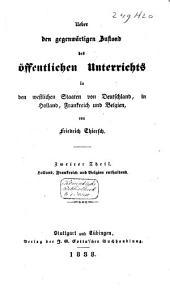Über den gegenwärtigen Zustand des öffentlichen Unterrichts in den westlichen Staaten von Deutschland, in Holland, Frankreich und Belgien: Band 2