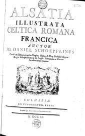 Alsatia illustrata... auctor Jo. Daniel Schoepflinus...