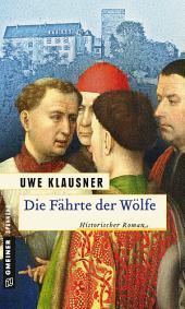Die Fährte der Wölfe: Historischer Roman