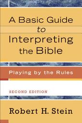 A Basic Guide to Interpreting the Bible: Playing by the Rules, Edition 2