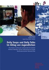 Daily Soaps und Daily Talks im Alltag von Jugendlichen: Eine Studie im Auftrag der Landesanstalt für Rundfunk Nordrhein-Westfalen und der Landeszentrale für private Rundfunkveranstalter Rheinland Pfalz
