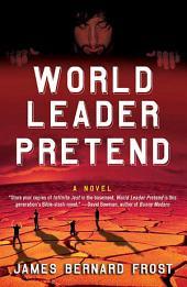 World Leader Pretend: A Novel