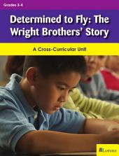 Determined to Fly: The Wright Brothers' Story: A Cross-Curricular Unit
