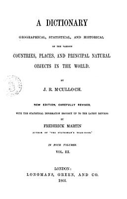 A Dictionary Geographical  Statistical  and Historical of the Various Countries  Places  and Principal Natural Objects in the World by J  R  M Culloch