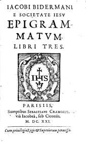 Iacobi Bidermani ... Epigrammatum libri tres