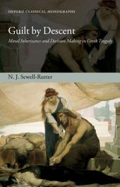 Guilt by Descent: Moral Inheritance and Decision Making in Greek Tragedy