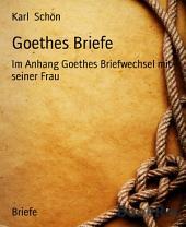 Goethes Briefe: Im Anhang Goethes Briefwechsel mit seiner Frau