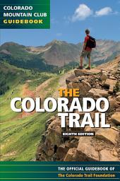 The Colorado Trail: The Official Guidebook, 8th Edition, Edition 8