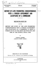 History of Laws Prohibiting Correspondence with a Foreign Government and Acceptance of a Commission: Memorandum on the History and Scope of the Laws Prohibiting Correspondence with a Foreign Government and Acceptance of a Commission to Serve a Foreign State in War, Being Sections Five and Nine of the Federal Penal Code