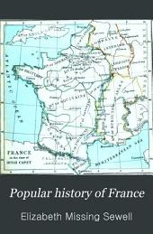 Popular History of France: Fr. the Earliest Period to the Death of Louis XIV.