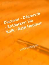 Discover - Découvrir - Entdecken Sie Kalk - Rath Heumar: Ebuch jetzt mit Video