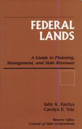 Federal Lands: A Guide to Planning, Management, and State Revenues