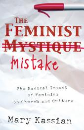 The Feminist Mistake: The Radical Impact of Feminism on Church and Culture