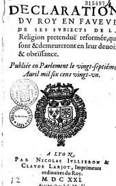 Déclaration du Roy en faveur de ses subiects de la Religion pretenduë reformée, qui sont et demeureront en leur deuoir et obeïssance...